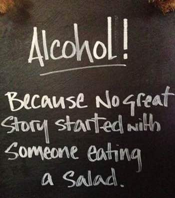 Alcohol and salads will give you a laugh.